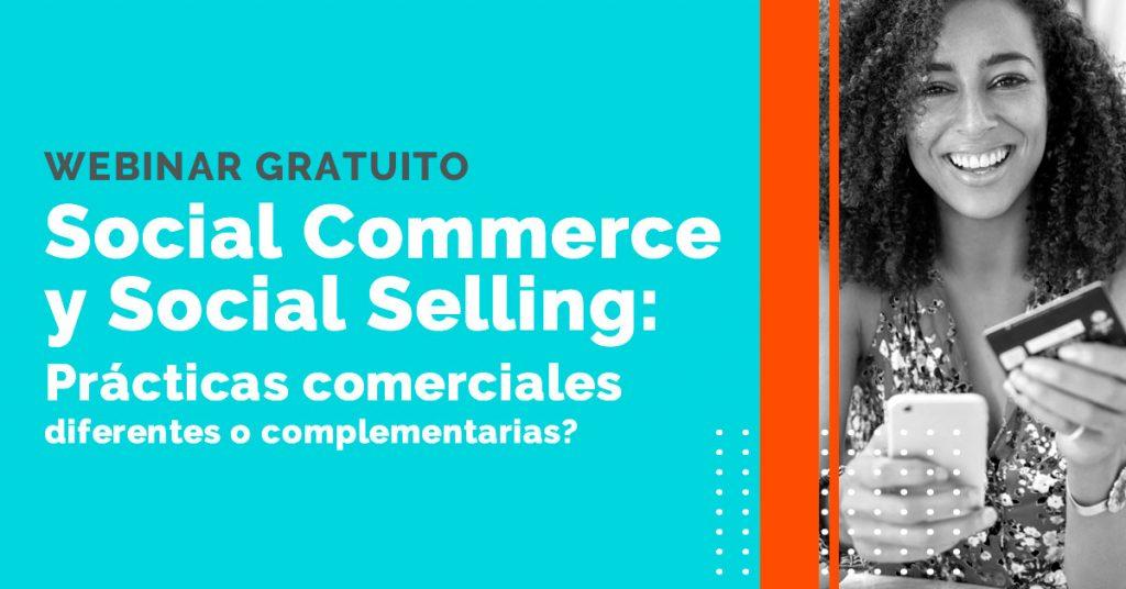 Webinar Social Commerce Social Selling: Prácticas diferentes o complementarias?